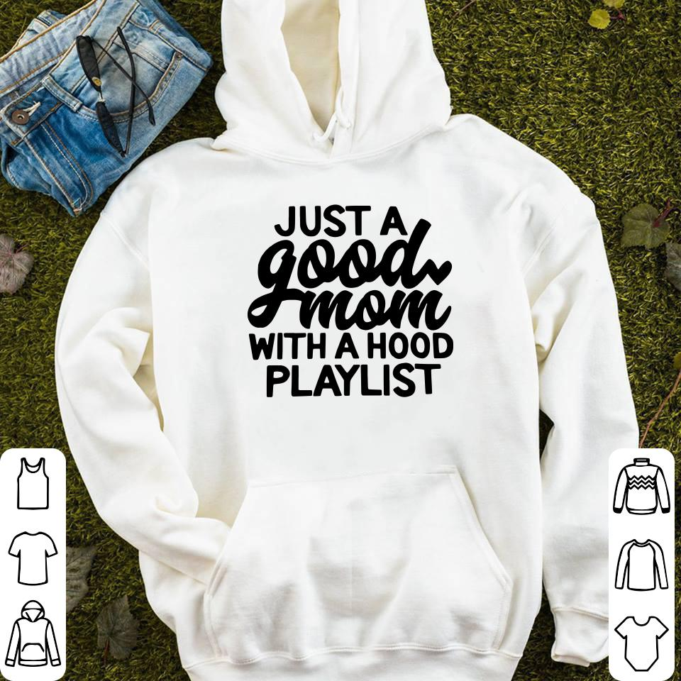 https://mypresidentshirt.com/images/2019/01/Just-a-good-mom-with-a-hood-playlist-shirt_4.jpg