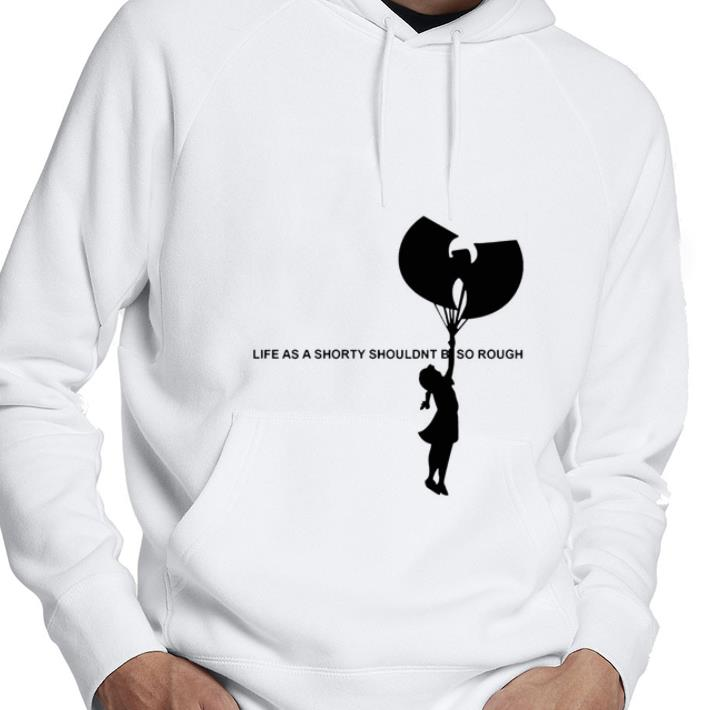 - Life as a shorty shouldnt be so rough shirt