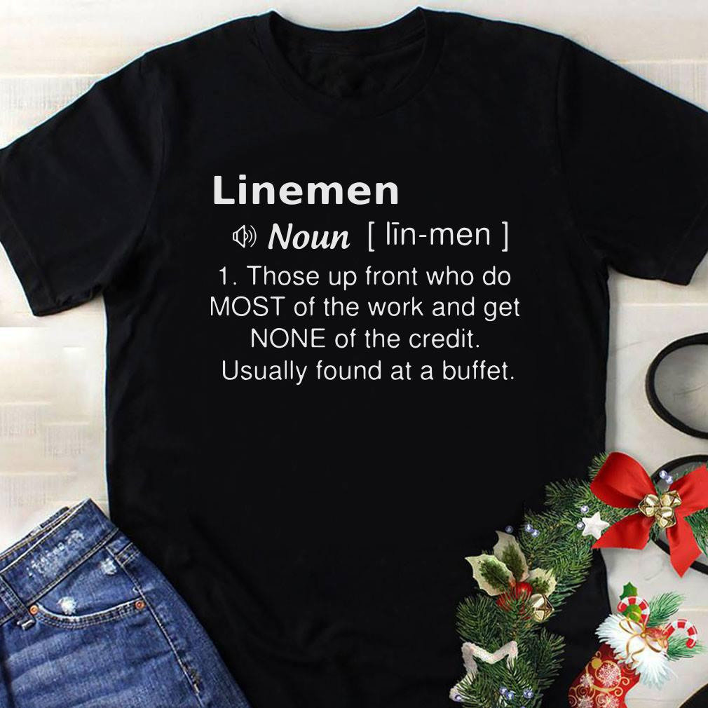 Linemen definition those up front who do most of the work and get none of the credit shirt 1
