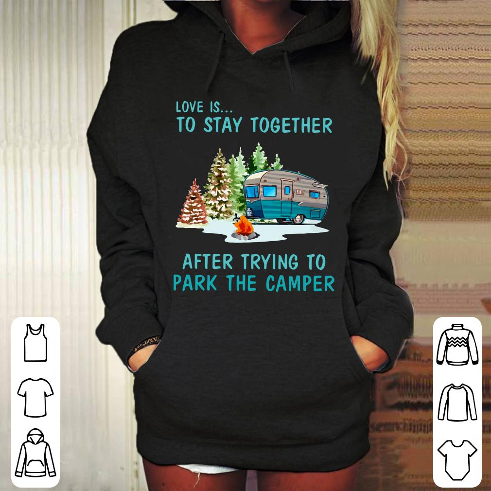 https://mypresidentshirt.com/images/2019/01/Love-is-to-stay-togeter-after-trying-to-park-the-camper-shirt_4.jpg