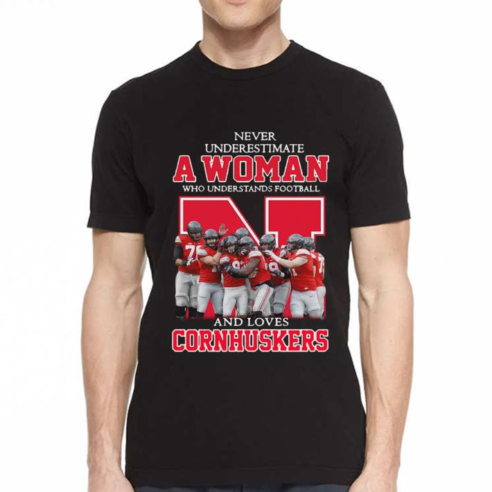 Never underestimate a woman who understands football and loves Cornhuskers shirt 2