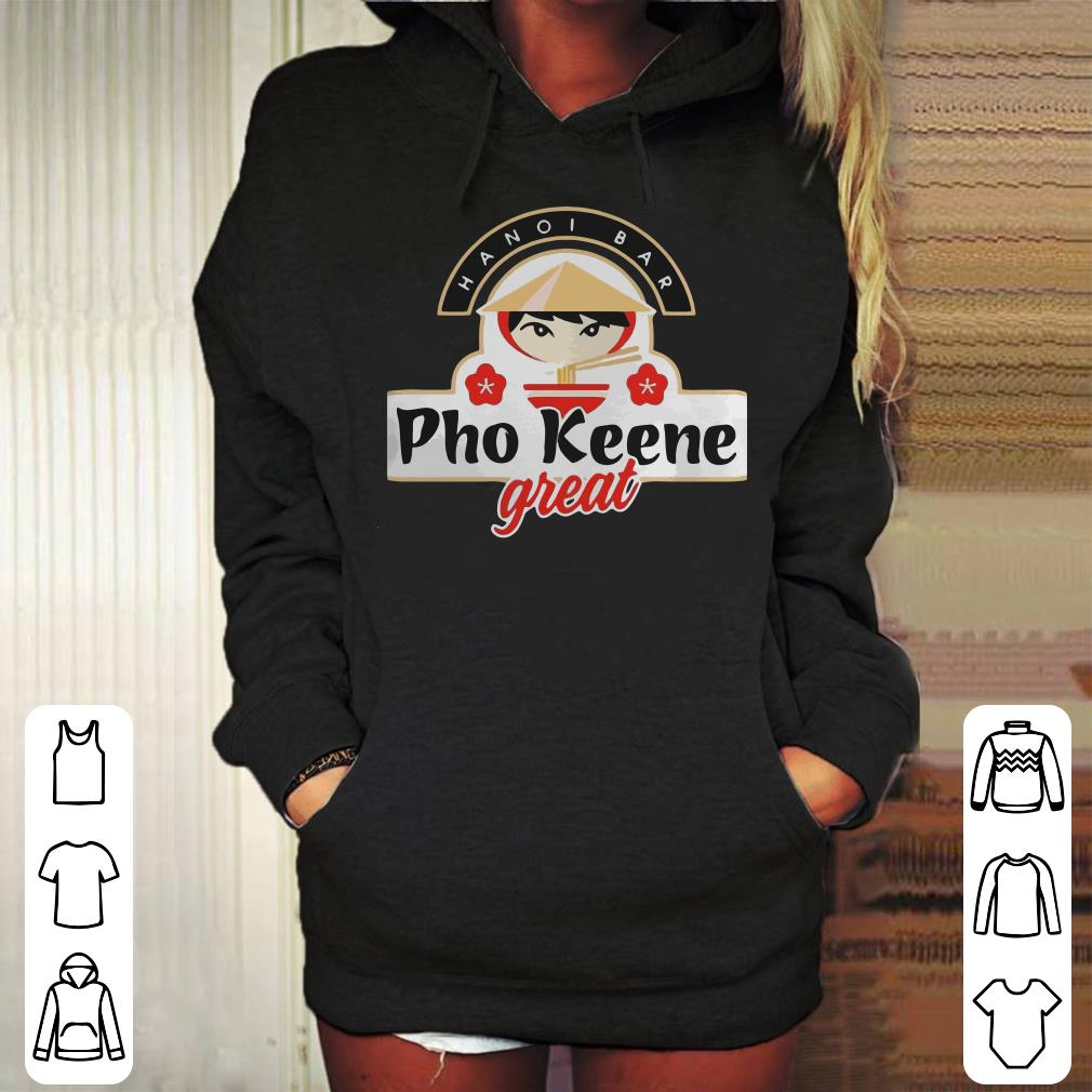 - Pho Keene Great shirt