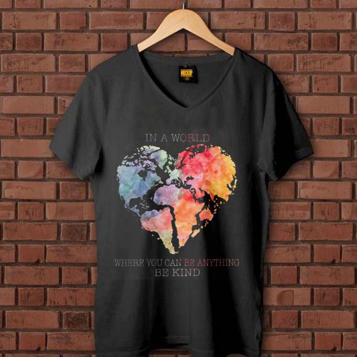 Planet Earth Heart In a world where you can be anything be kind shirt 1