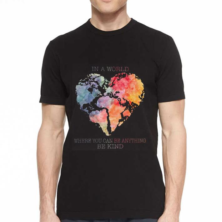 Planet Earth Heart In a world where you can be anything be kind shirt 2