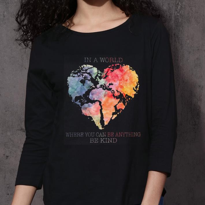 Planet Earth Heart In a world where you can be anything be kind shirt 3