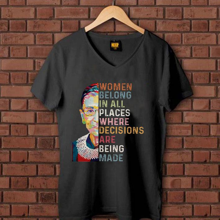 Ruth Bader Ginsburg Women belong in all places where decisions are being made shirt 1