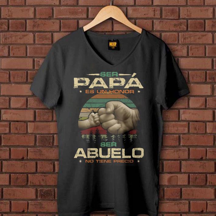 - Ser Papa Es Un Honor Ser Abuelo No Tiene Precio shirt