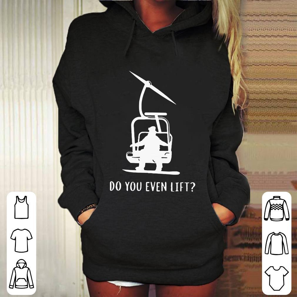https://mypresidentshirt.com/images/2019/01/Snowboard-do-you-even-lift-shirt_4.jpg