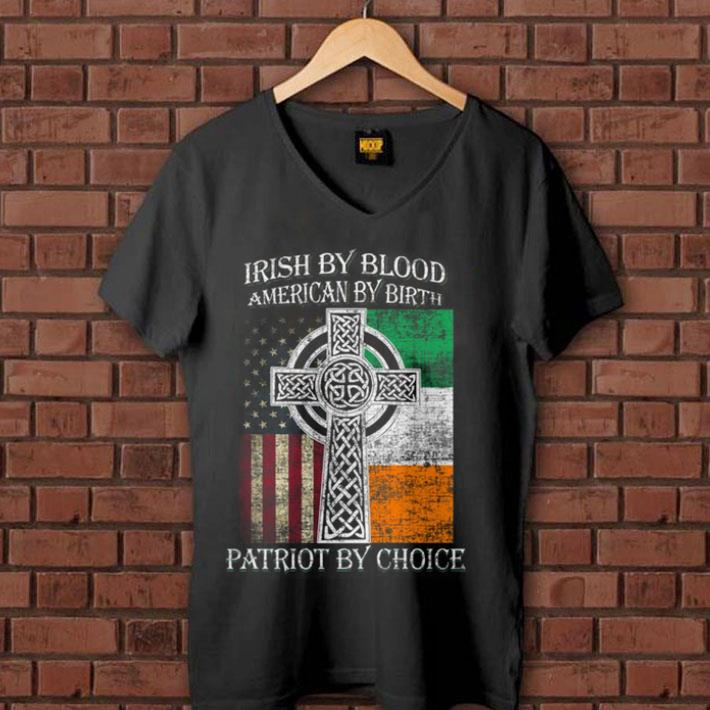 St Patricks Day Irish by blood American by birth Patriot by choice shirt 1