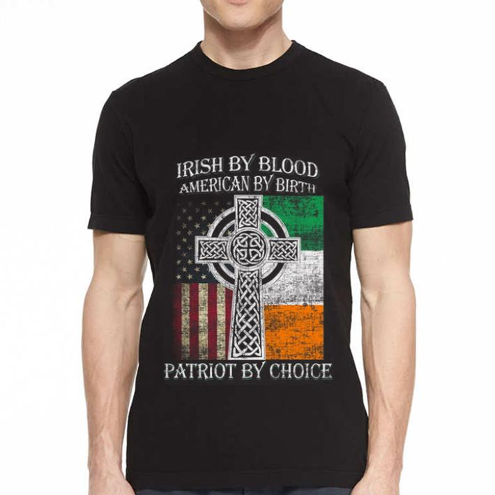 St Patricks Day Irish by blood American by birth Patriot by choice shirt 2