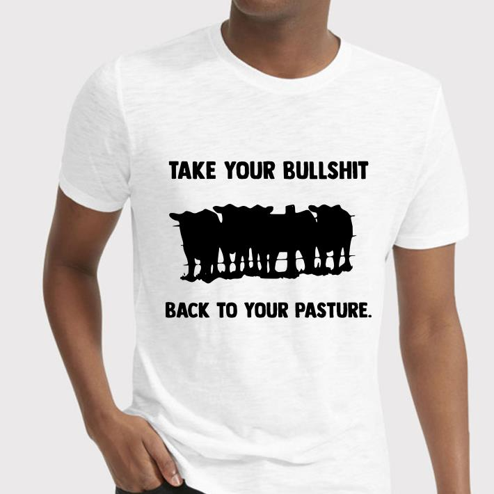 - Take your bullshit back to your pasture shirt