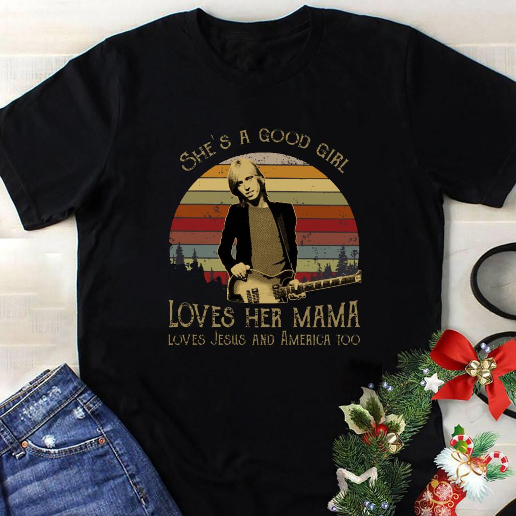 Tom Petty She's a good girl loves her mama loves jesus and america too shirt 1