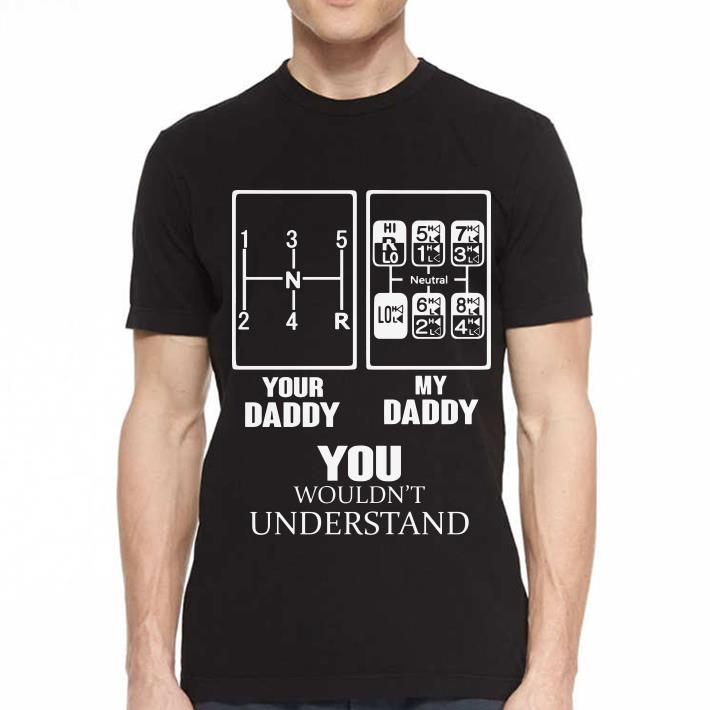 - Trucker Neutral your daddy my daddy you wouldn't understand shirt