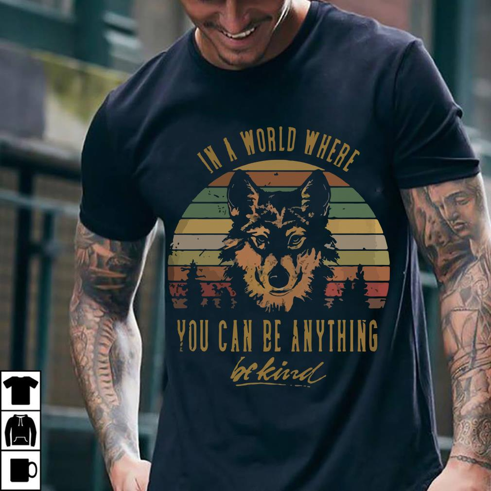 Wolf in a world where you can be anything be kind shirt 2