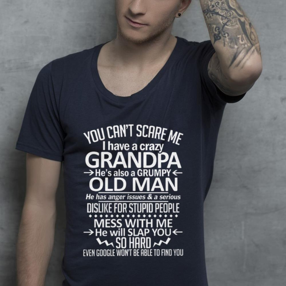 You can't scare me i have a crazy Grandpa he's also a Grumpy old man shirt 2