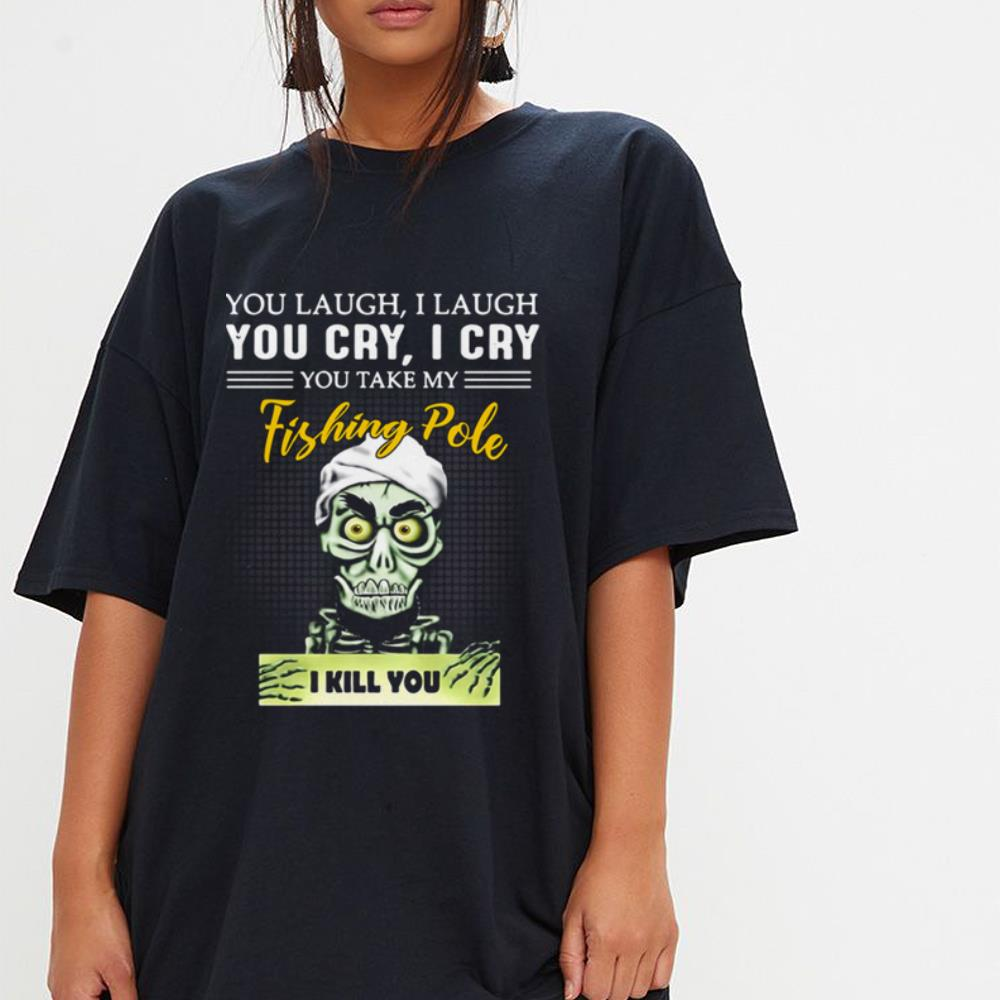 https://mypresidentshirt.com/images/2019/01/You-laugh-i-laugh-you-cry-i-cry-you-take-my-fishing-Pole-i-kill-you-shirt_4.jpg