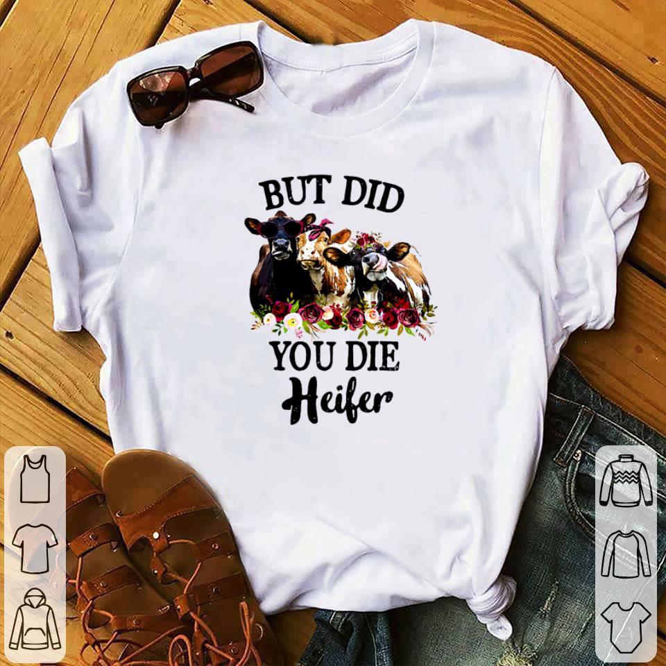 Cows But did you die Heifer shirt 1