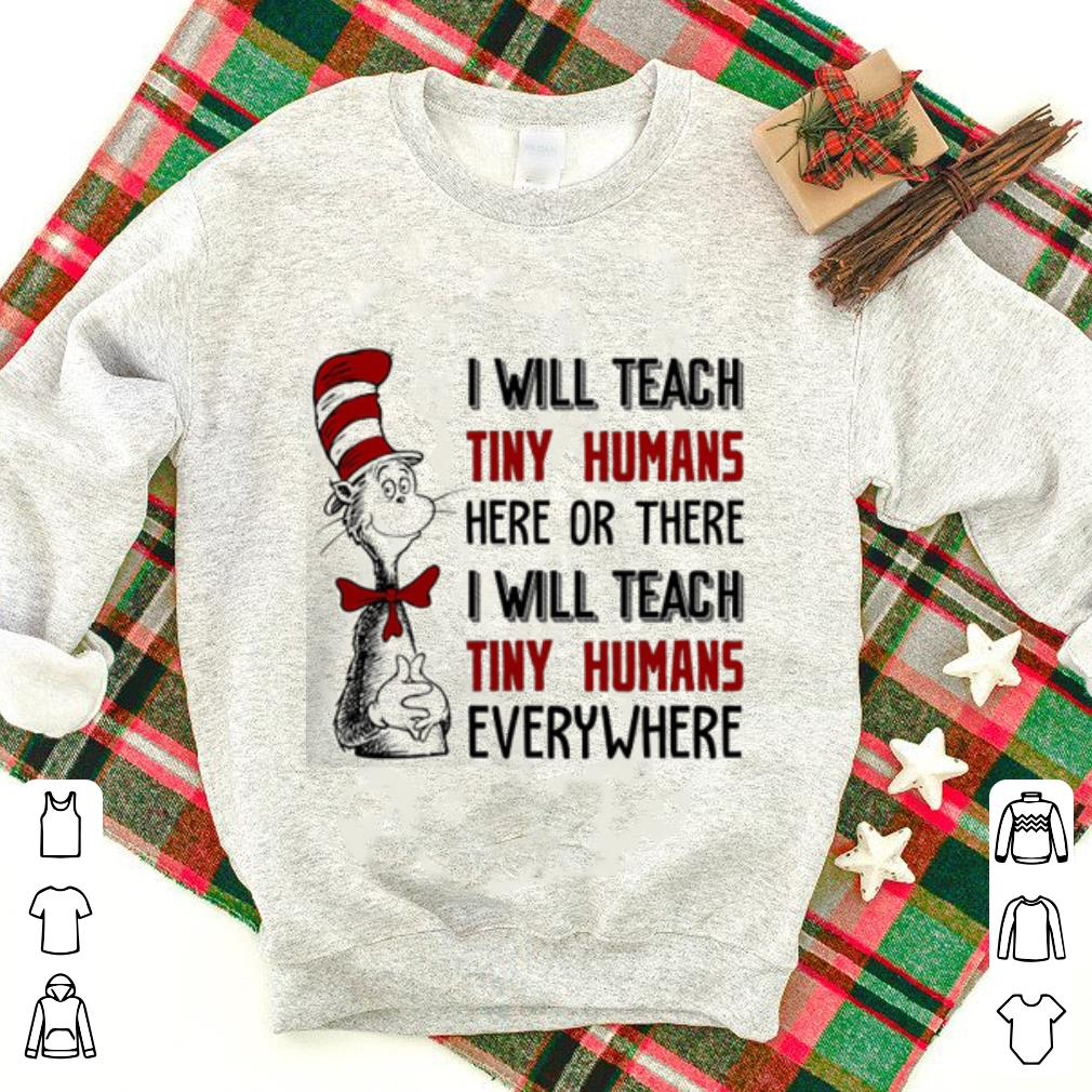 Dr. Seuss i will teach tiny humans here or there i will teach shirt 1