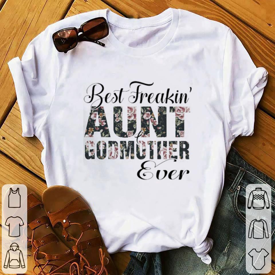 - Flowers Best freakin' aunt godmother ever shirt