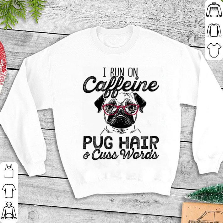 I run on caffeine Pug hair & cuss words shirt 1