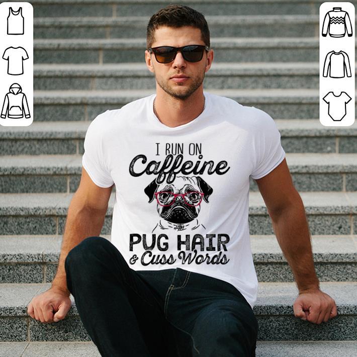 I run on caffeine Pug hair & cuss words shirt 2