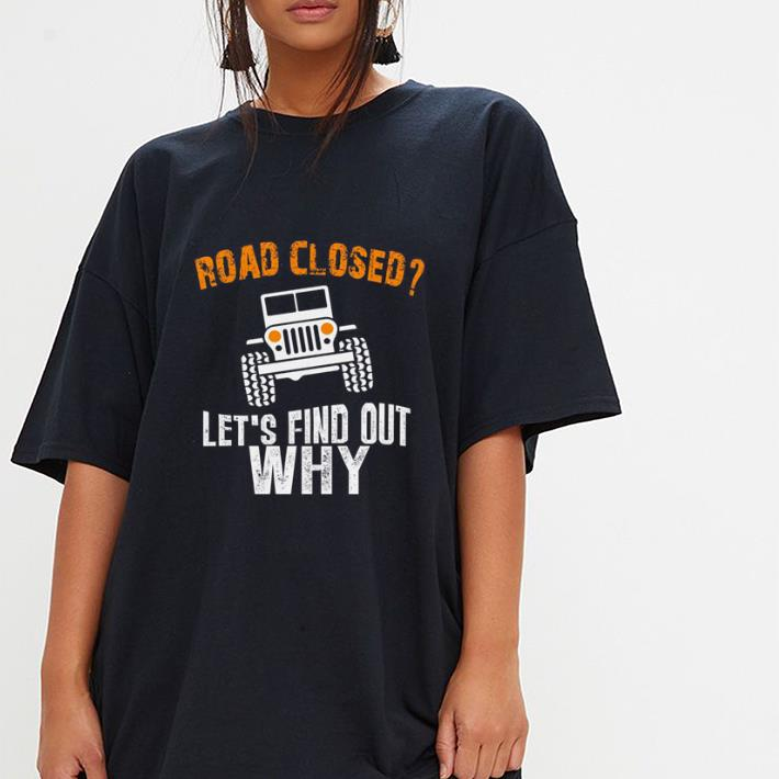 Jeep Road Closed let's find out why shirt 3