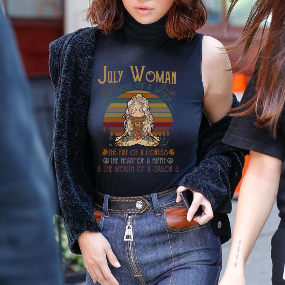 - July Woman The soul of a witch the fire of a lioness the heart of a hippie shirt
