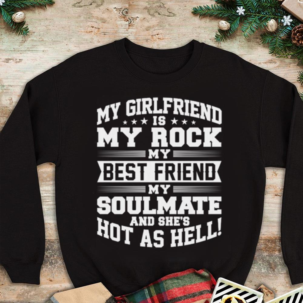 My boyfriend is my rock my best friend my soulmate and he's hot as hell shirt 1