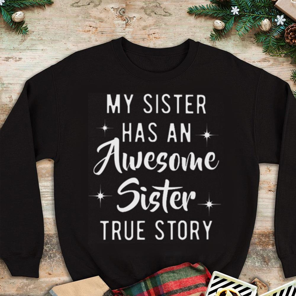 - My sister has an awesome sister true story shirt
