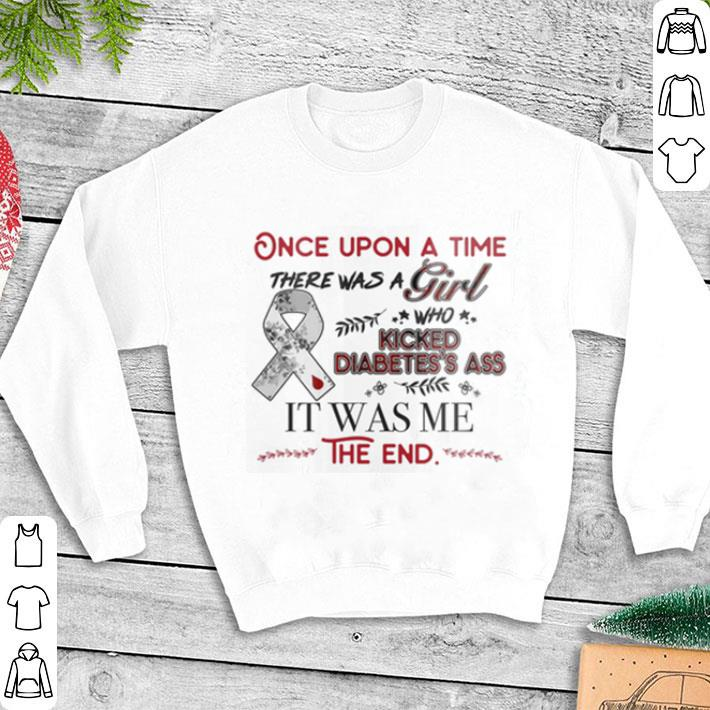 Once upon a time there was a girl who kicked Diabetes's ass it was me the end shirt 1
