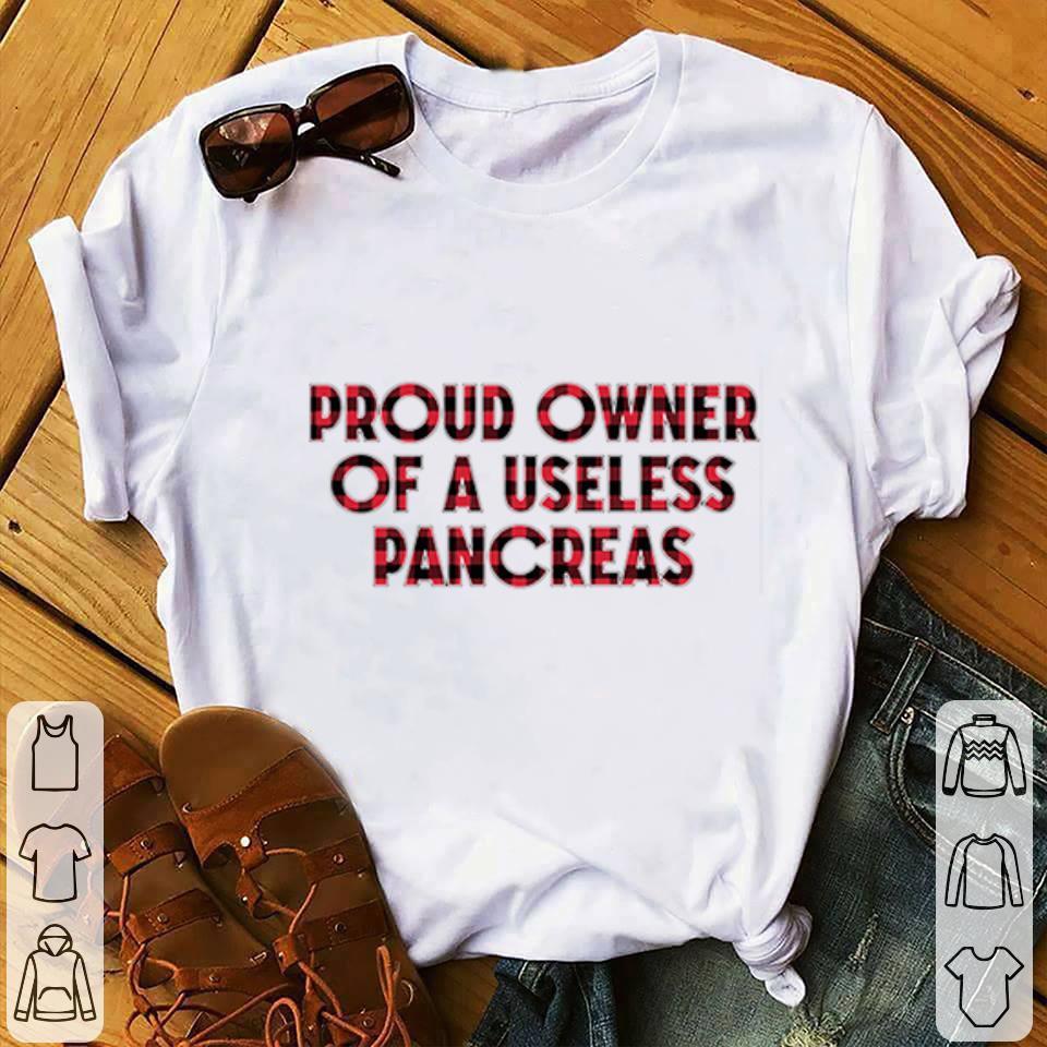 - Proud Owner Of A Useless Pancreas shirt