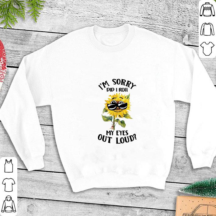 Sunflower I'm sorry did i roll my eyes out loud shirt 1