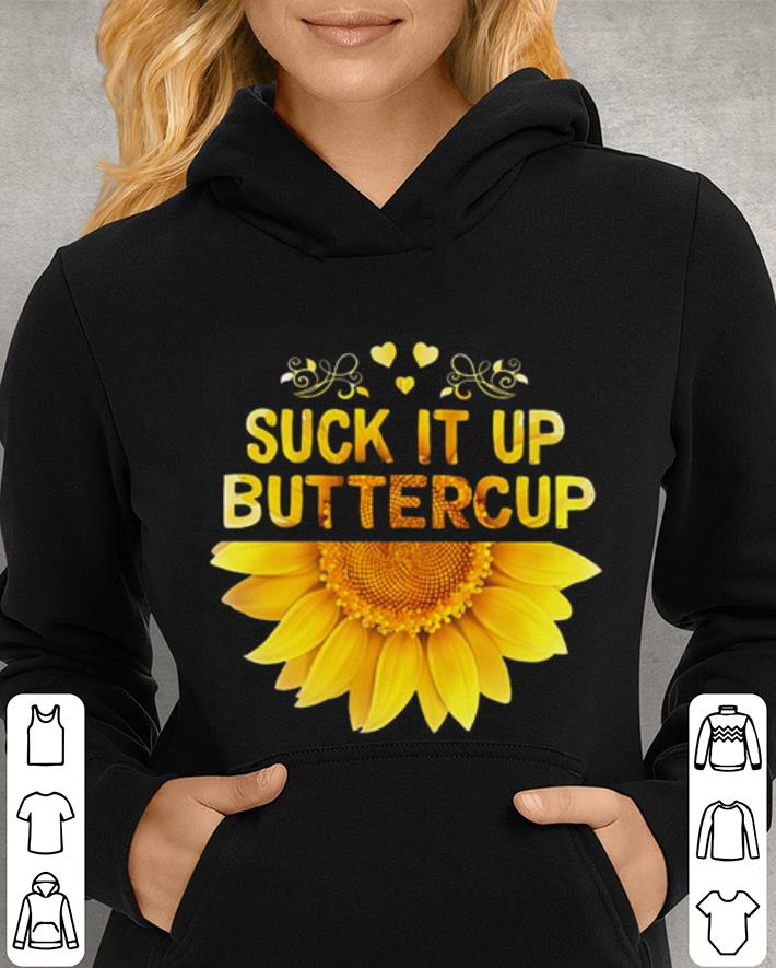 https://mypresidentshirt.com/images/2019/02/Sunflower-Suck-it-up-buttercup-shirt_4.jpg