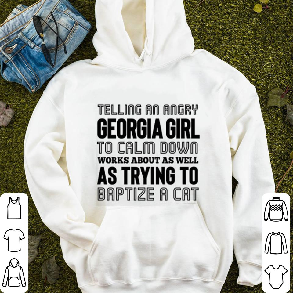 https://mypresidentshirt.com/images/2019/02/Telling-an-angry-Georgia-girl-to-calm-down-works-about-as-well-shirt_4.jpg