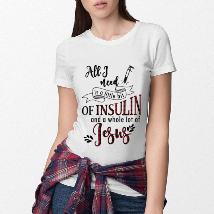 All i need is a little bit of insulin and a whole lot of Jesus shirt 3