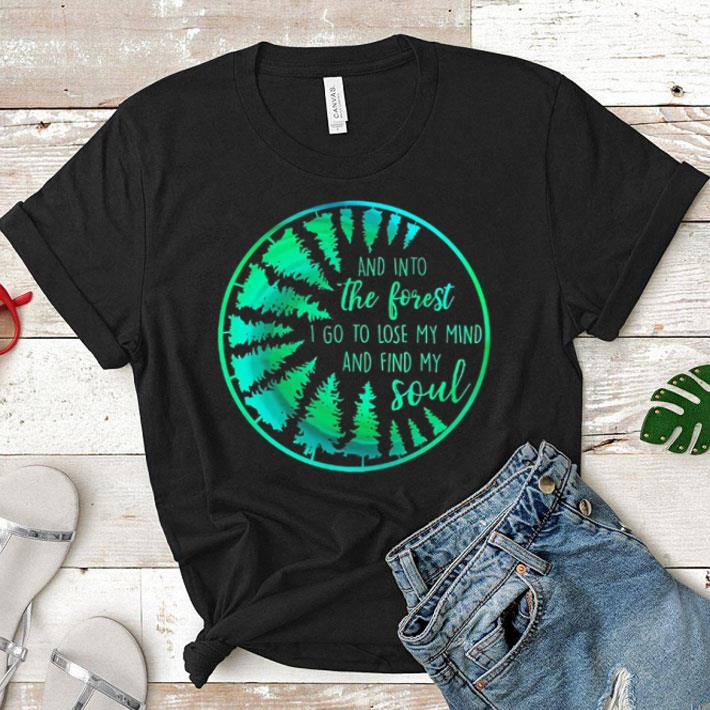 And into the forest i go to lose my mind and find my soul shirt 1