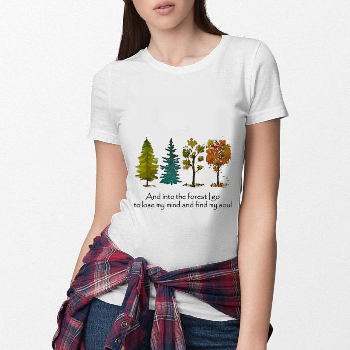 And into the forest i go to lose my mind and find my soul shirt 3