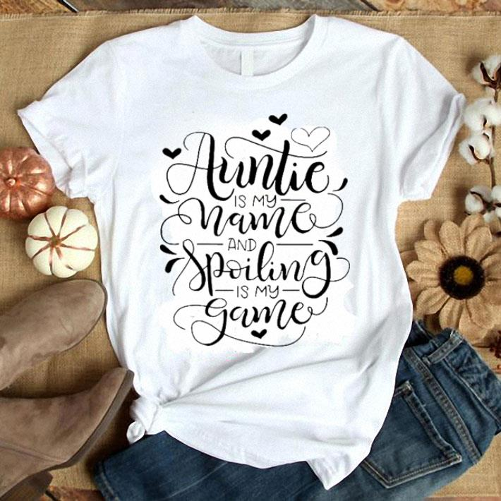 Auntie is my name and spoiling is my game shirt 1
