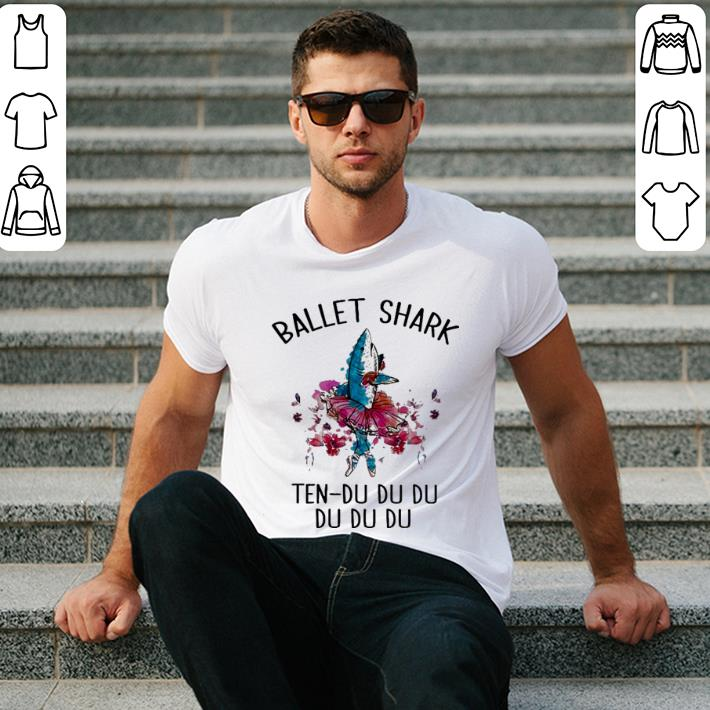 - Ballet shark ten-du du du du du du shirt