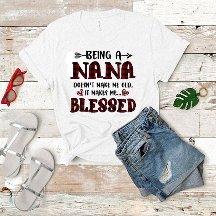 Being a Nana doesn't make me old it makes me blessed shirt 1