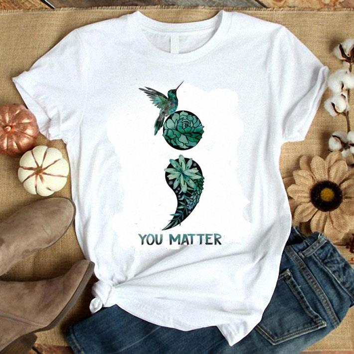 - Bird Semicolon you matter shirt