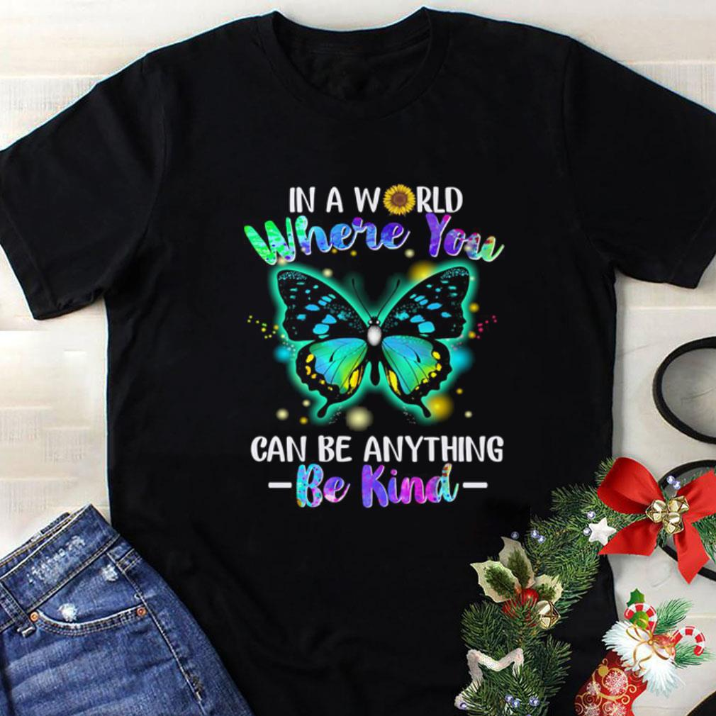 - Butterfly in a world where you can be anything be kind sunflower shirt