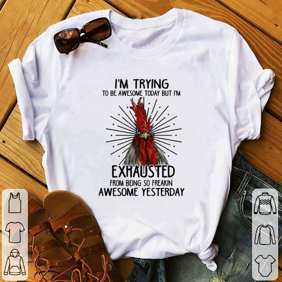 - Chicken I'm trying to be awesome today but i'm exhausted awesome yesterday shirt
