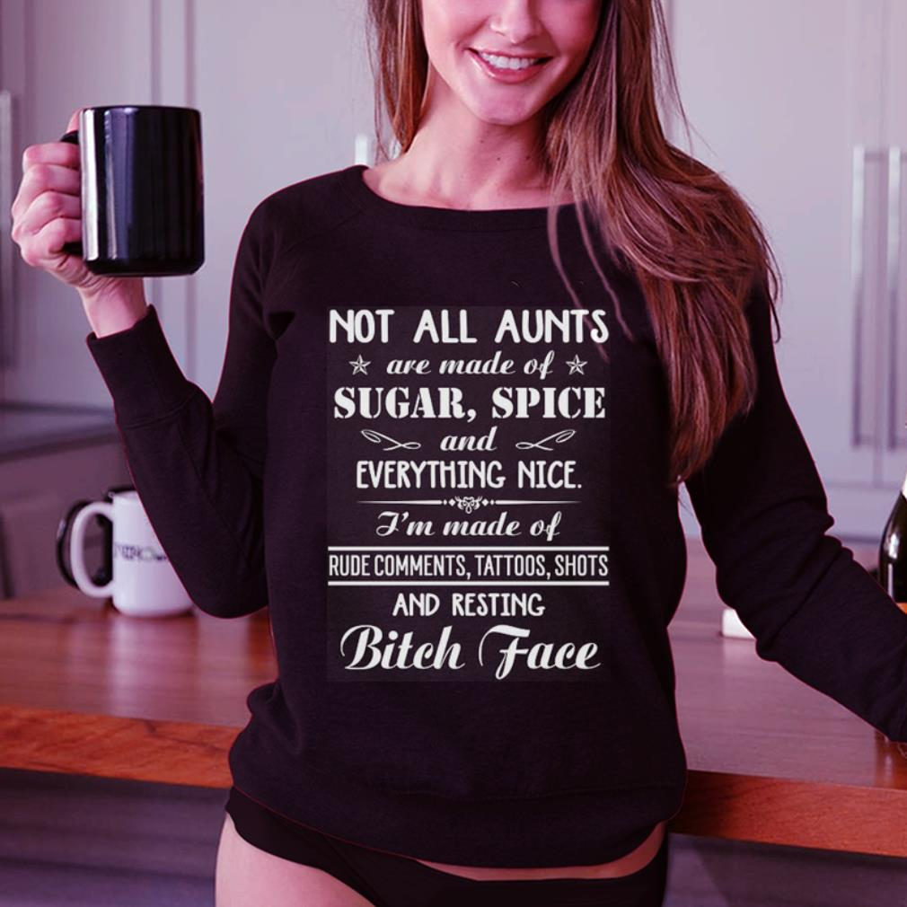 Not all aunts are made of sugar spice and everything nice shirt 3