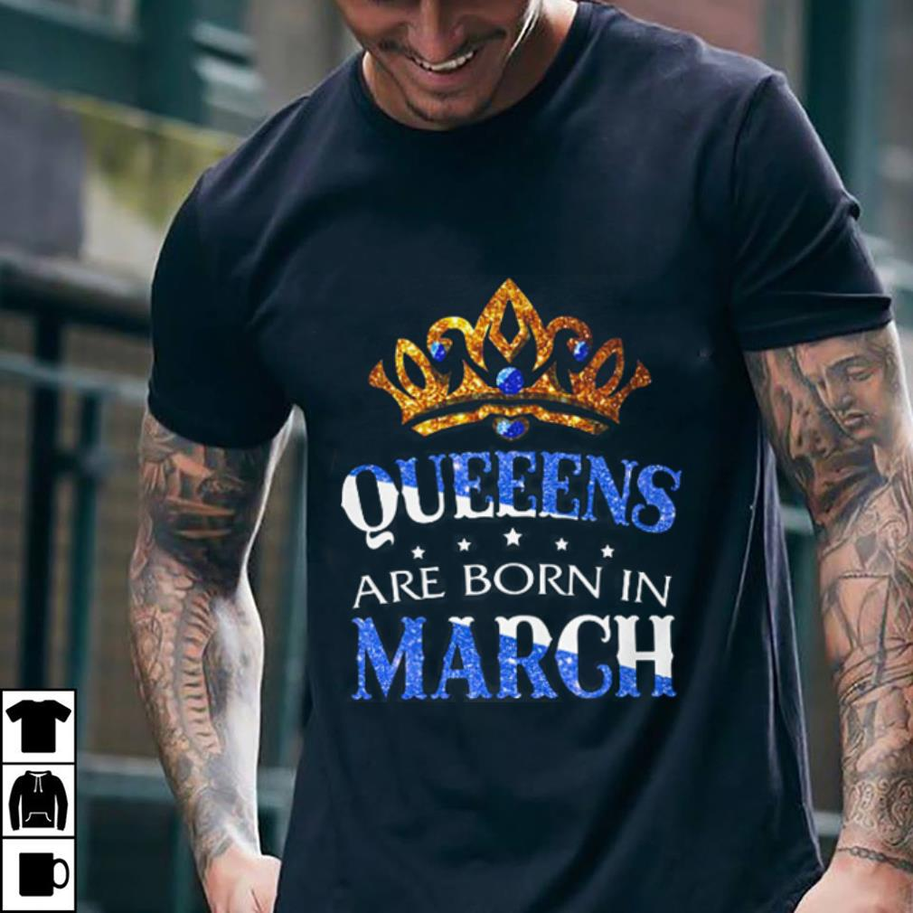 Queens are born in March shirt 2