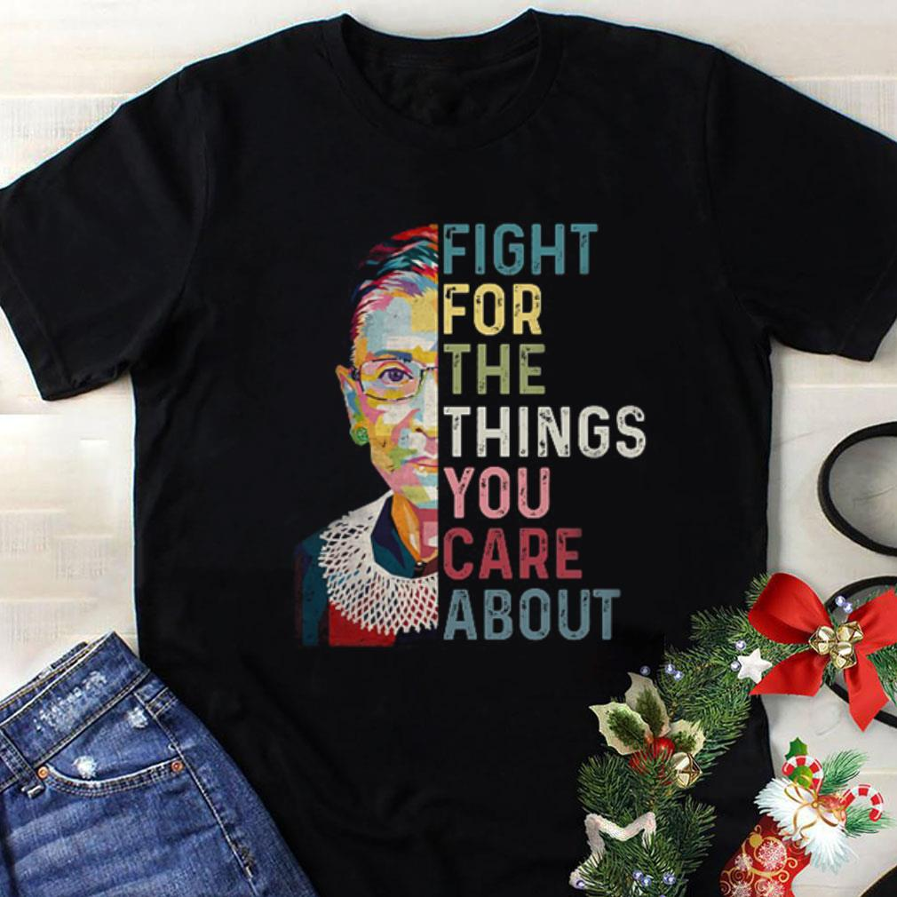 Ruth Bader Ginsburg RGB fight for the things you care about shirt 1