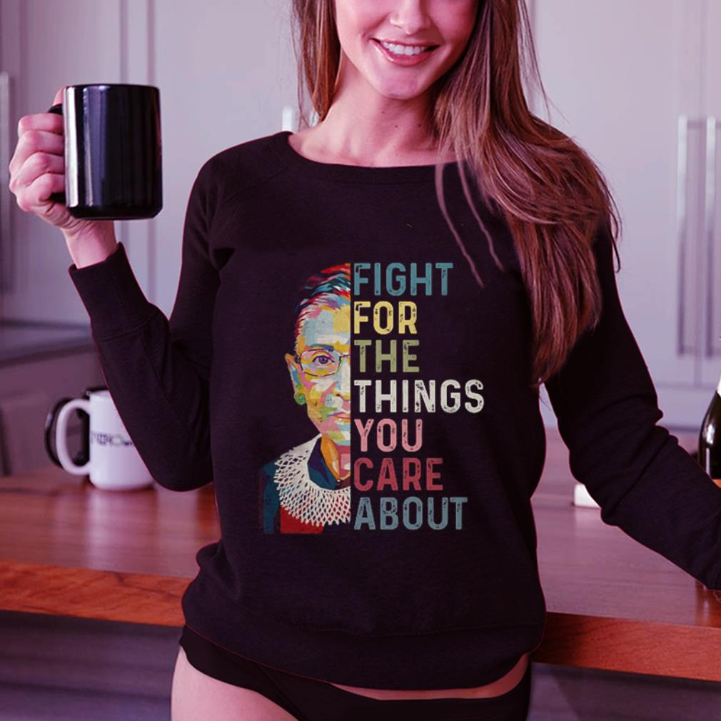 Ruth Bader Ginsburg RGB fight for the things you care about shirt 3