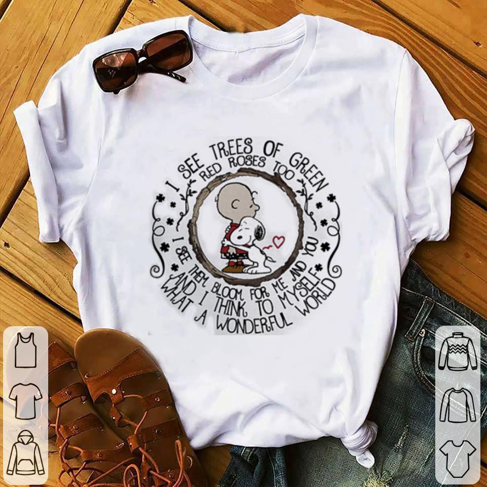 - Snoopy and Charlie Brown I see trees of green red roses too shirt