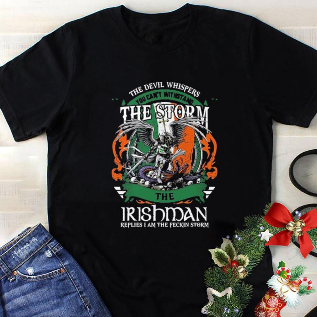 The devil whispers you can't withstand the storm the Irishman shirt 1