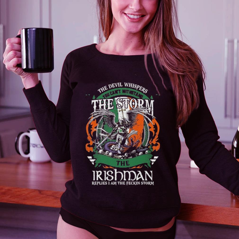 The devil whispers you can't withstand the storm the Irishman shirt 3